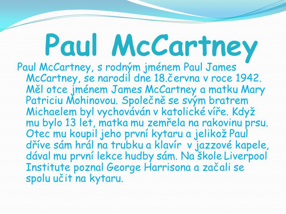 Paul McCartney Paul McCartney, s rodným jménem Paul James McCartney, se narodil dne 18.června v roce 1942. Měl otce jménem James McCartney a matku Mar