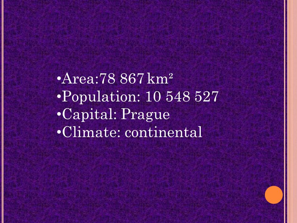 Area:78 867 km² Population: 10 548 527 Capital: Prague Climate: continental