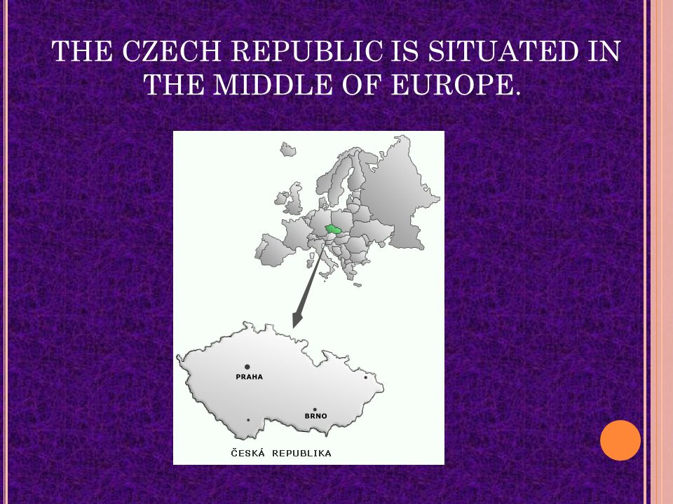 THE CZECH REPUBLIC IS SITUATED IN THE MIDDLE OF EUROPE.