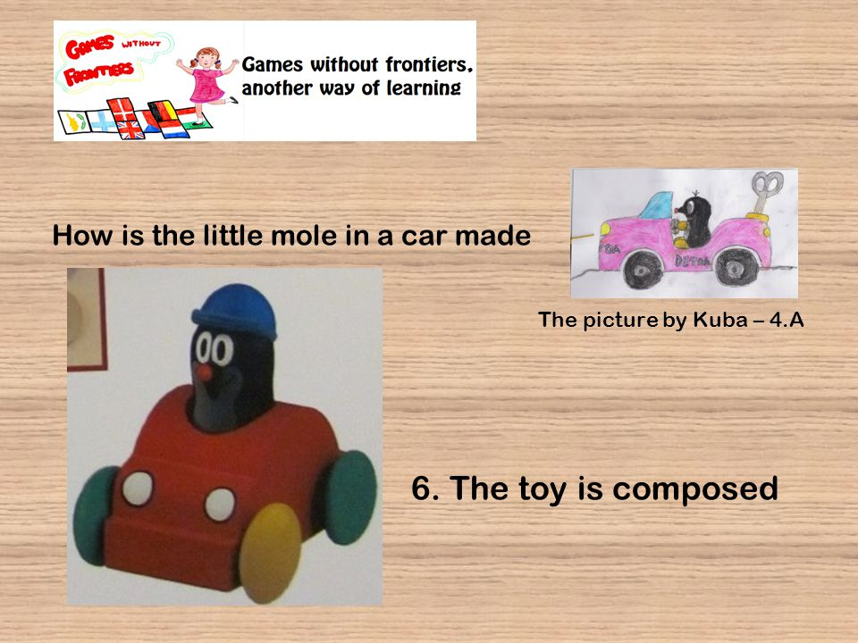 How is the little mole in a car made 6. The toy is composed The picture by Kuba – 4.A