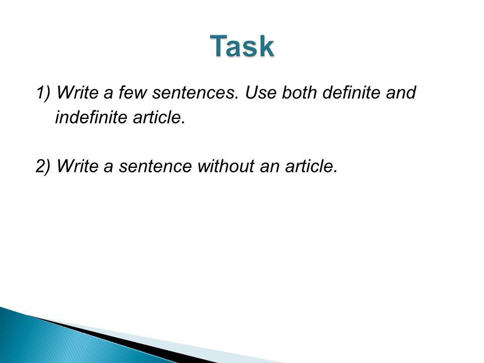 1) Write a few sentences. Use both definite and indefinite article.