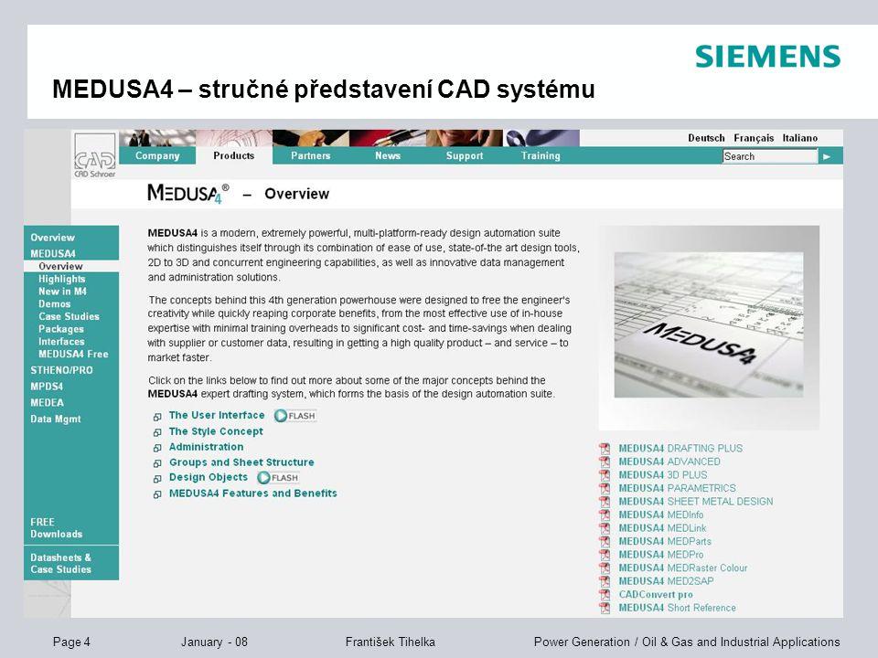 Page 4 January - 08 Power Generation / Oil & Gas and Industrial ApplicationsFrantišek Tihelka MEDUSA4 – stručné představení CAD systému