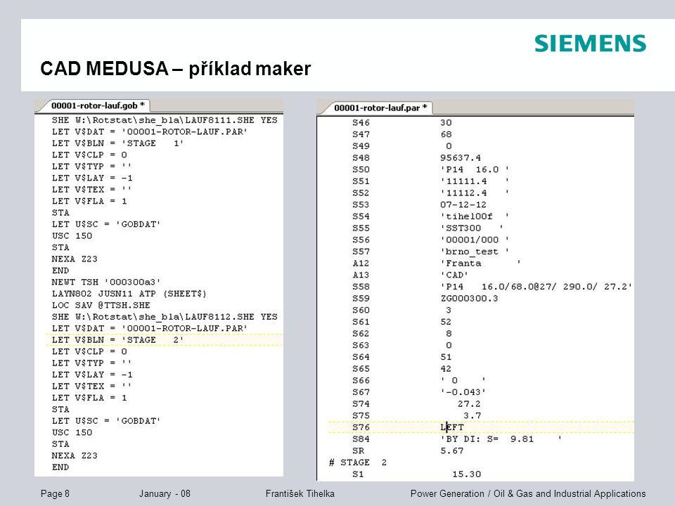 Page 8 January - 08 Power Generation / Oil & Gas and Industrial ApplicationsFrantišek Tihelka CAD MEDUSA – příklad maker