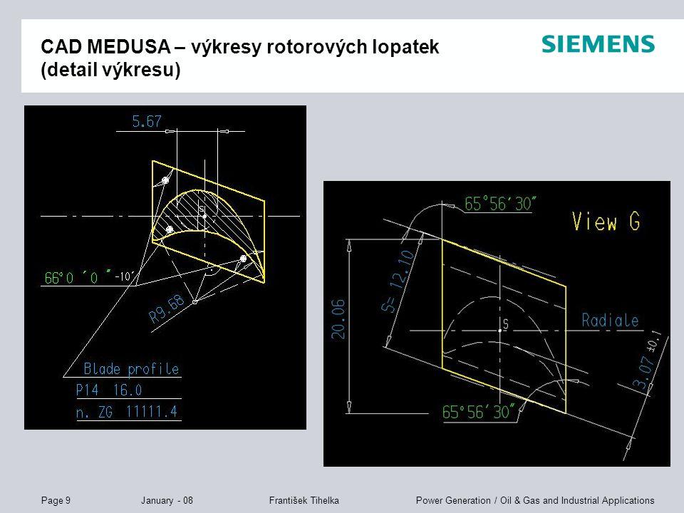 Page 9 January - 08 Power Generation / Oil & Gas and Industrial ApplicationsFrantišek Tihelka CAD MEDUSA – výkresy rotorových lopatek (detail výkresu)