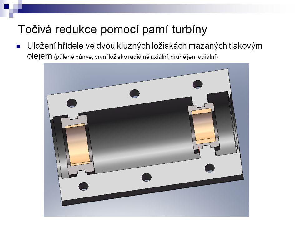 Točivá redukce pomocí parní turbíny Uložení hřídele ve dvou kluzných ložiskách mazaných tlakovým olejem (půlené pánve, první ložisko radiálně axiální, druhé jen radiální)