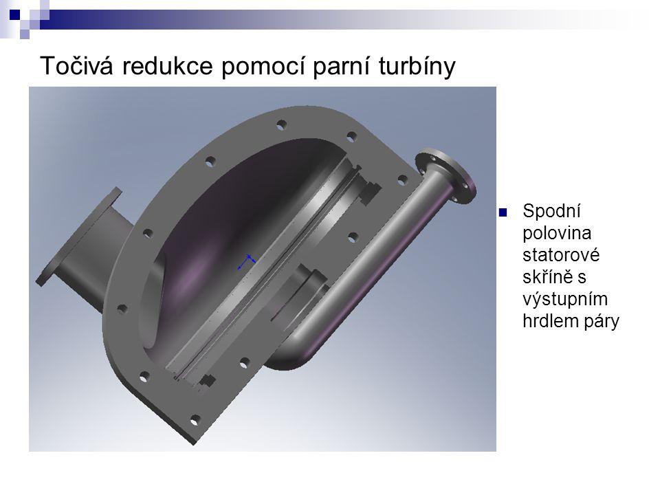 Točivá redukce pomocí parní turbíny Spodní polovina statorové skříně s výstupním hrdlem páry