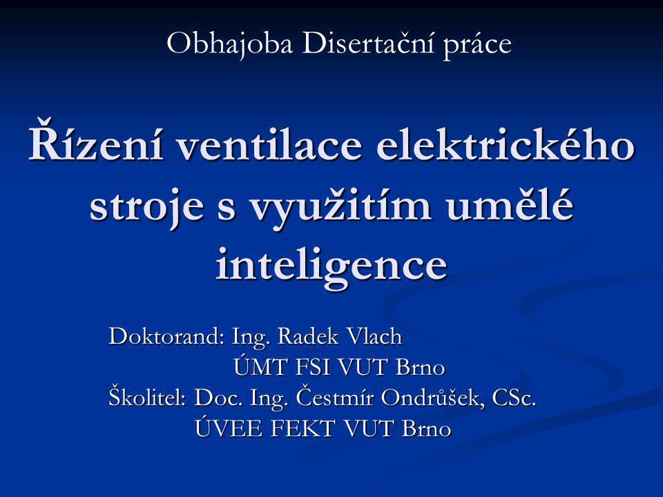 Řízení ventilace elektrického stroje s využitím umělé inteligence Doktorand: Ing. Radek Vlach ÚMT FSI VUT Brno ÚMT FSI VUT Brno Školitel: Doc. Ing. Če