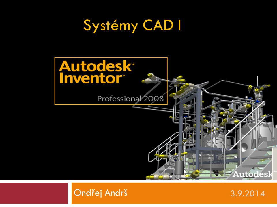 3.9.2014 Ondřej Andrš Systémy CAD I