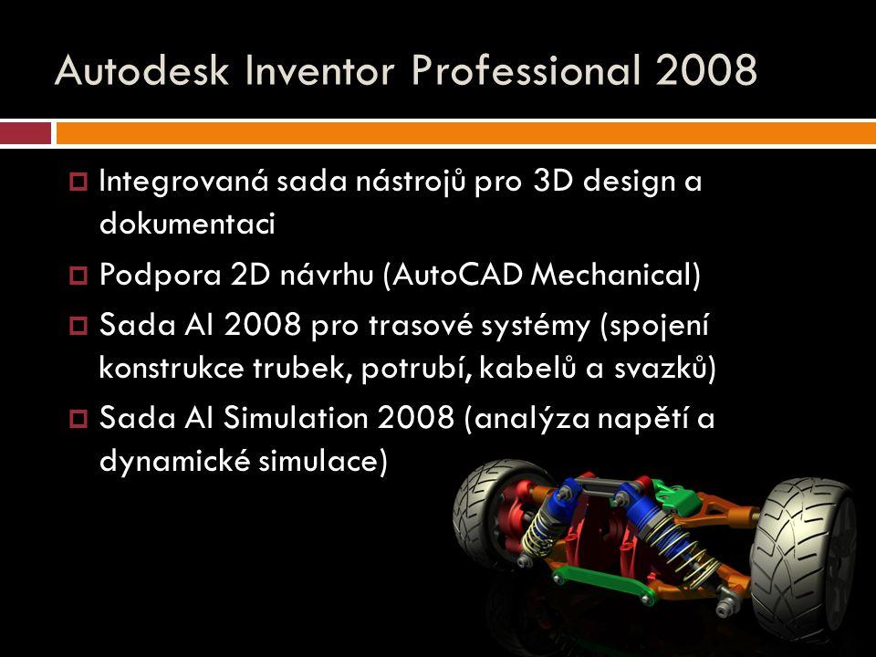 Autodesk Inventor Professional 2008  Integrovaná sada nástrojů pro 3D design a dokumentaci  Podpora 2D návrhu (AutoCAD Mechanical)  Sada AI 2008 pro trasové systémy (spojení konstrukce trubek, potrubí, kabelů a svazků)  Sada AI Simulation 2008 (analýza napětí a dynamické simulace)