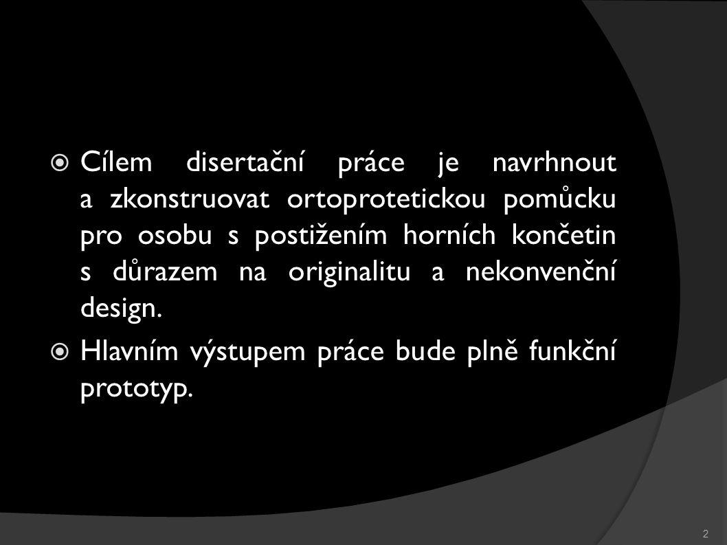  Cílem disertační práce je navrhnout a zkonstruovat ortoprotetickou pomůcku pro osobu s postižením horních končetin s důrazem na originalitu a nekonvenční design.