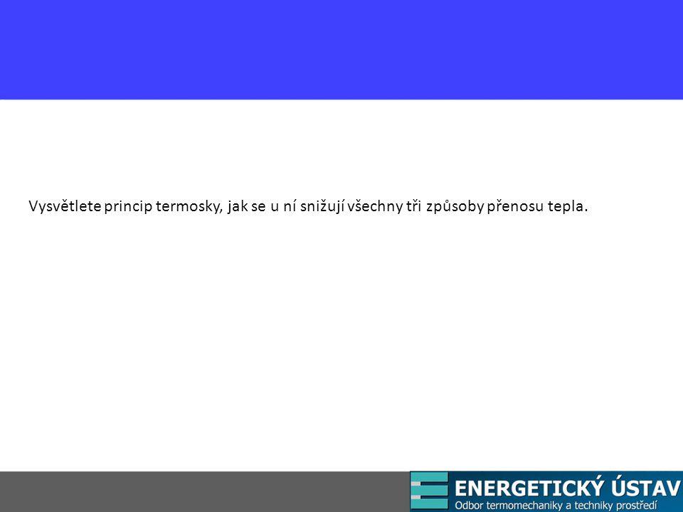 Vysvětlete princip termosky, jak se u ní snižují všechny tři způsoby přenosu tepla.