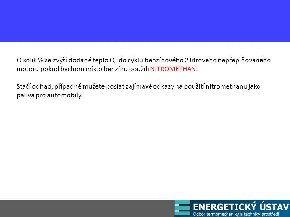 O kolik % se zvýší dodané teplo Q H do cyklu benzínového 2 litrového nepřeplňovaného motoru pokud bychom místo benzínu použili NITROMETHAN.
