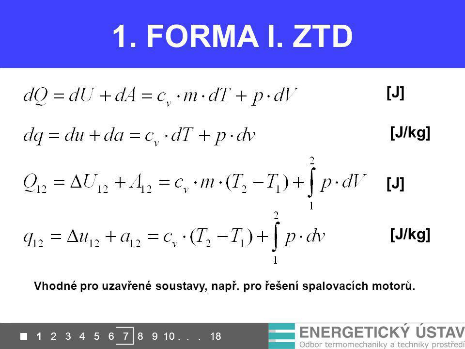 1 2 3 4 5 6 7 8 9 10... 18 1. FORMA I. ZTD [J] [J/kg] Vhodné pro uzavřené soustavy, např. pro řešení spalovacích motorů.