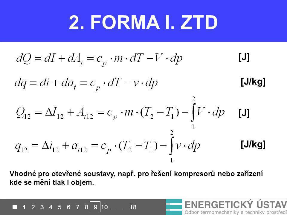 1 2 3 4 5 6 7 8 9 10... 18 2. FORMA I. ZTD [J] [J/kg] Vhodné pro otevřené soustavy, např. pro řešení kompresorů nebo zařízení kde se mění tlak i objem