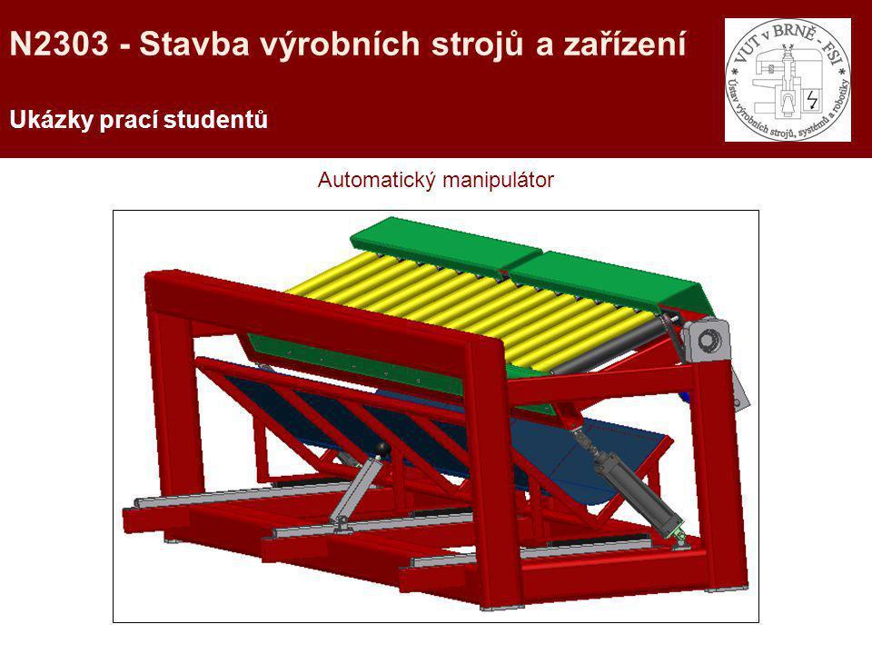 Automatický manipulátor Ukázky prací studentů N2303 - Stavba výrobních strojů a zařízení