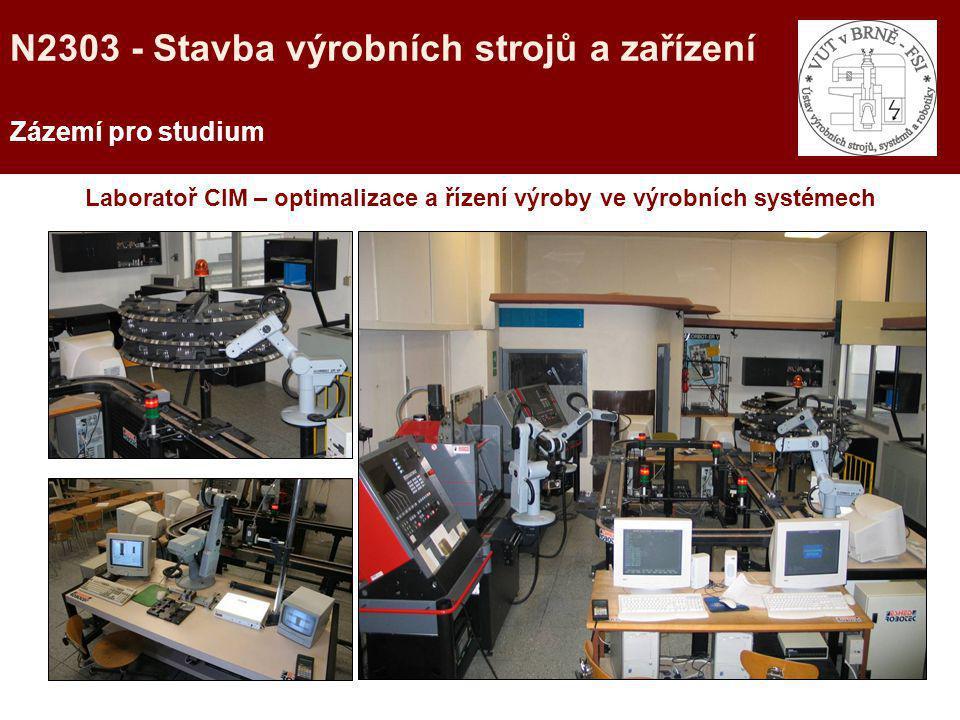 Zázemí pro studium Laboratoř CIM – optimalizace a řízení výroby ve výrobních systémech N2303 - Stavba výrobních strojů a zařízení