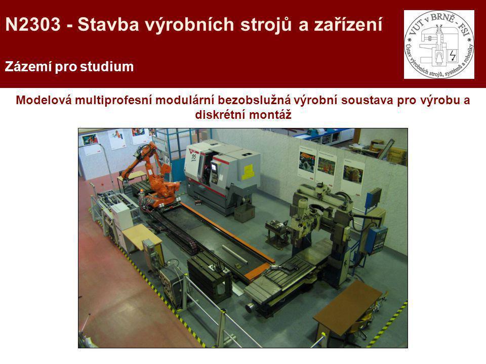 Zázemí pro studium Modelová multiprofesní modulární bezobslužná výrobní soustava pro výrobu a diskrétní montáž N2303 - Stavba výrobních strojů a zaříz