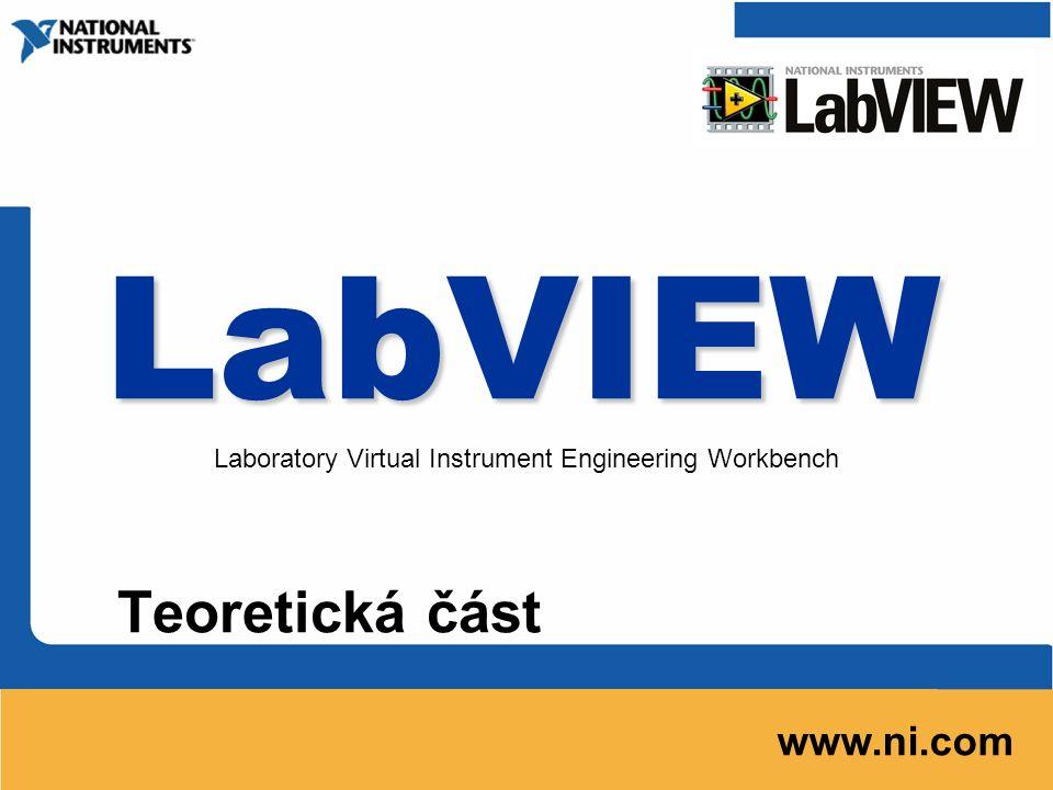 LabVIEW Teoretická část www.ni.com Laboratory Virtual Instrument Engineering Workbench