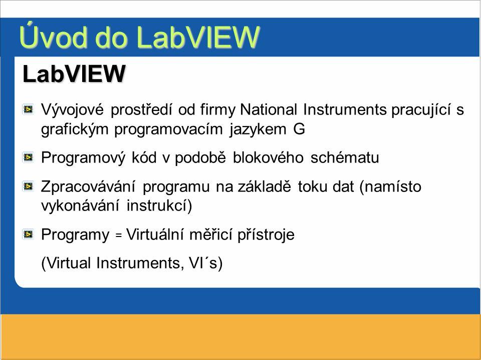 Úvod do LabVIEW LabVIEW Vývojové prostředí od firmy National Instruments pracující s grafickým programovacím jazykem G Programový kód v podobě blokové