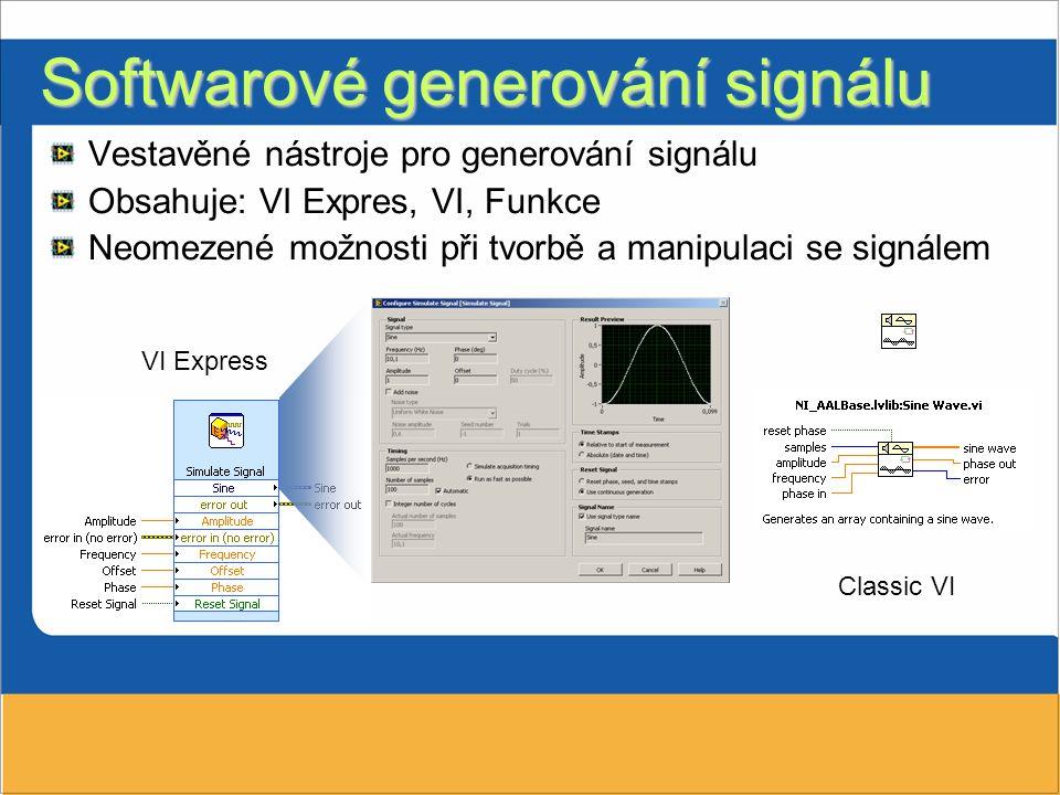 Softwarové generování signálu Vestavěné nástroje pro generování signálu Obsahuje: VI Expres, VI, Funkce Neomezené možnosti při tvorbě a manipulaci se