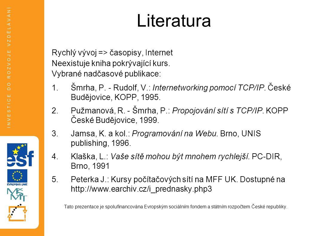 Literatura Rychlý vývoj => časopisy, Internet Neexistuje kniha pokrývající kurs.