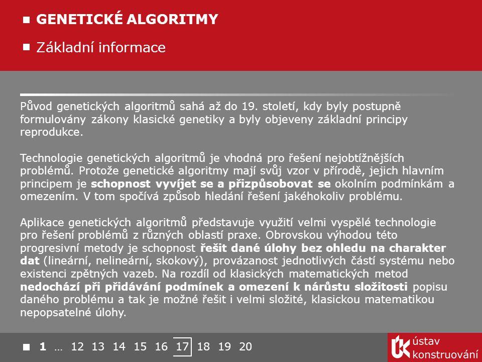 Základní informace GENETICKÉ ALGORITMY Původ genetických algoritmů sahá až do 19. století, kdy byly postupně formulovány zákony klasické genetiky a by