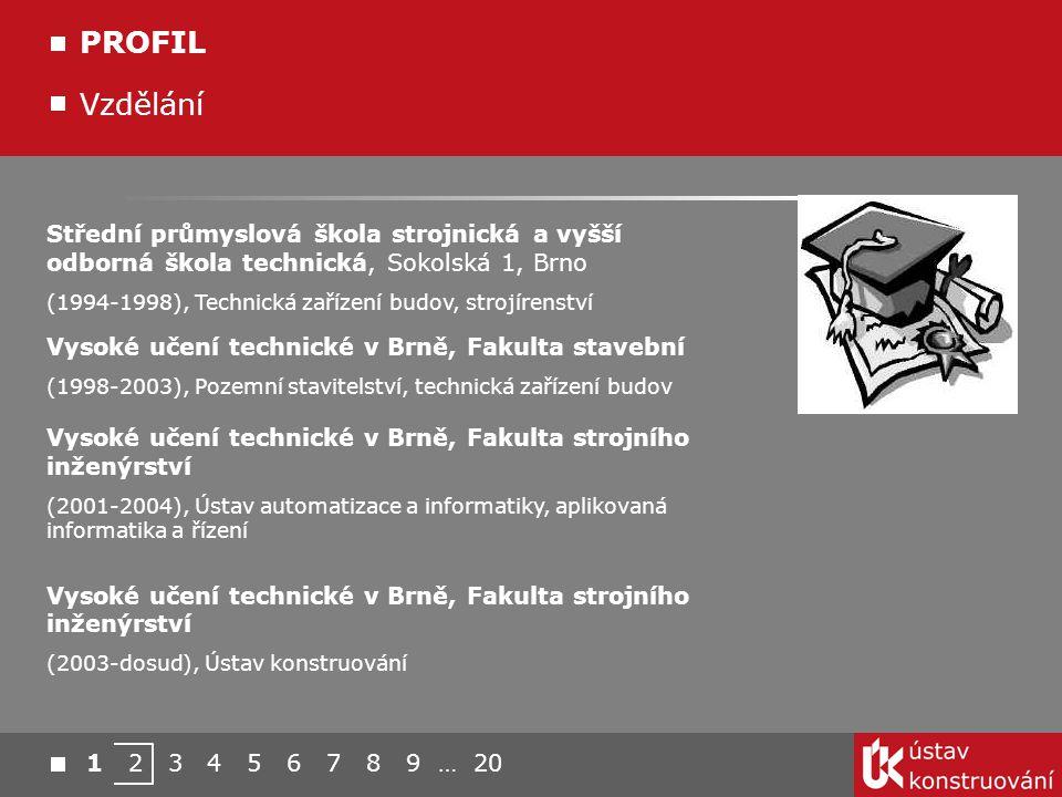 Vzdělání PROFIL Střední průmyslová škola strojnická a vyšší odborná škola technická, Sokolská 1, Brno (1994-1998), Technická zařízení budov, strojíren