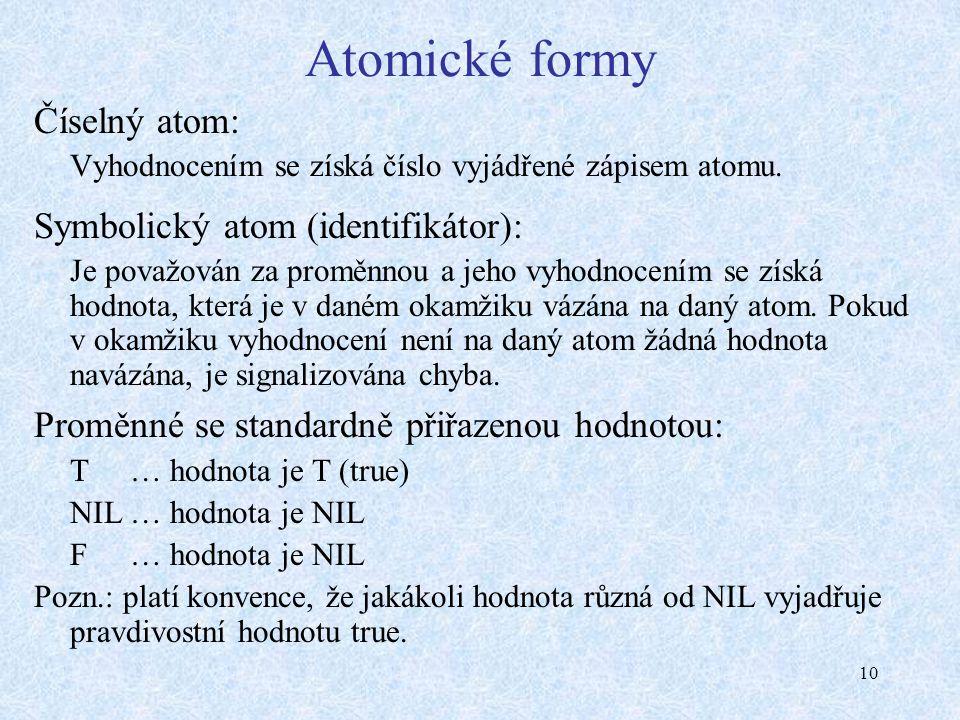 10 Atomické formy Číselný atom: Vyhodnocením se získá číslo vyjádřené zápisem atomu.