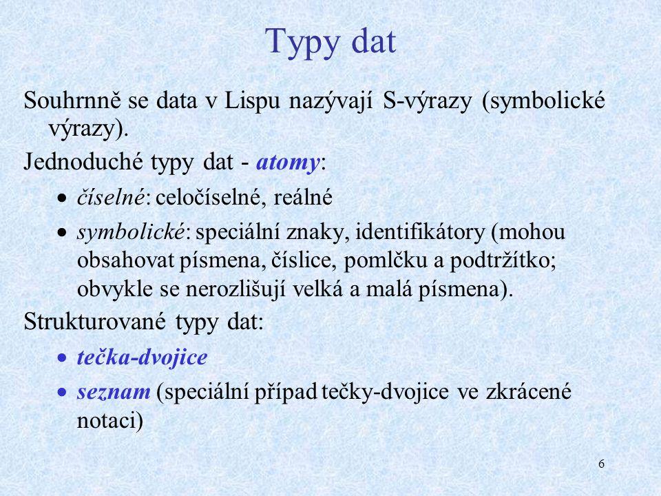 6 Typy dat Souhrnně se data v Lispu nazývají S-výrazy (symbolické výrazy).