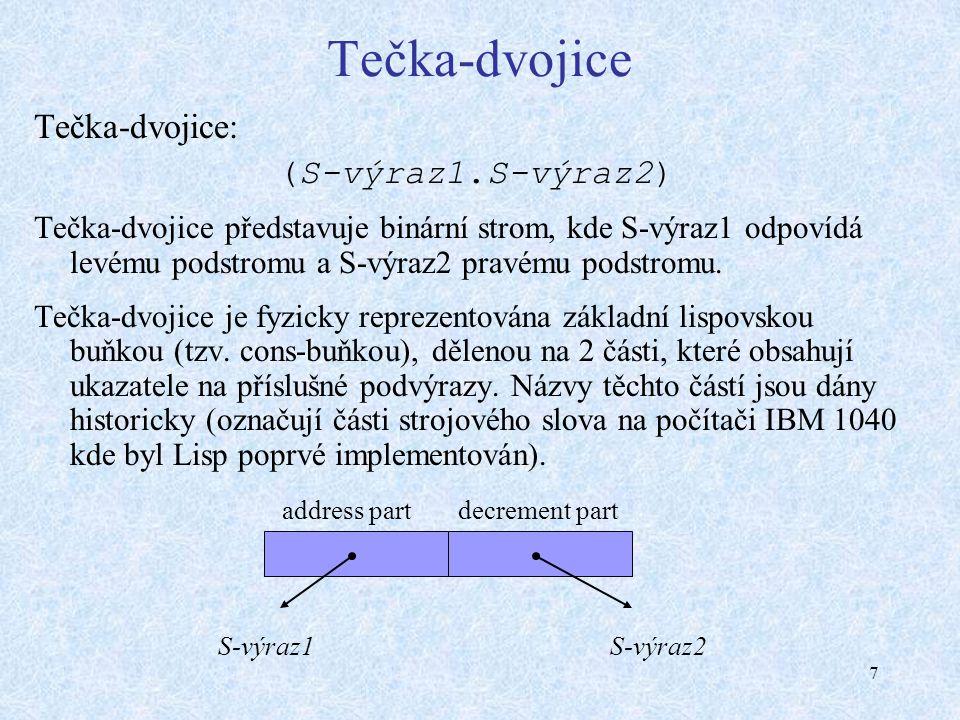 8 Seznam Seznam: (S-výraz1 S-výraz2 … S-výrazN) Seznam je tvořen posloupností S-výrazů oddělených mezerami a uzavřených do kulatých závorek.