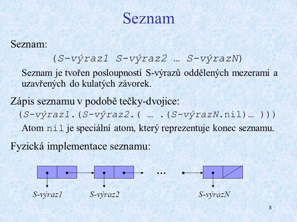 9 Struktura programu Program v Lispu se skládá z tzv.