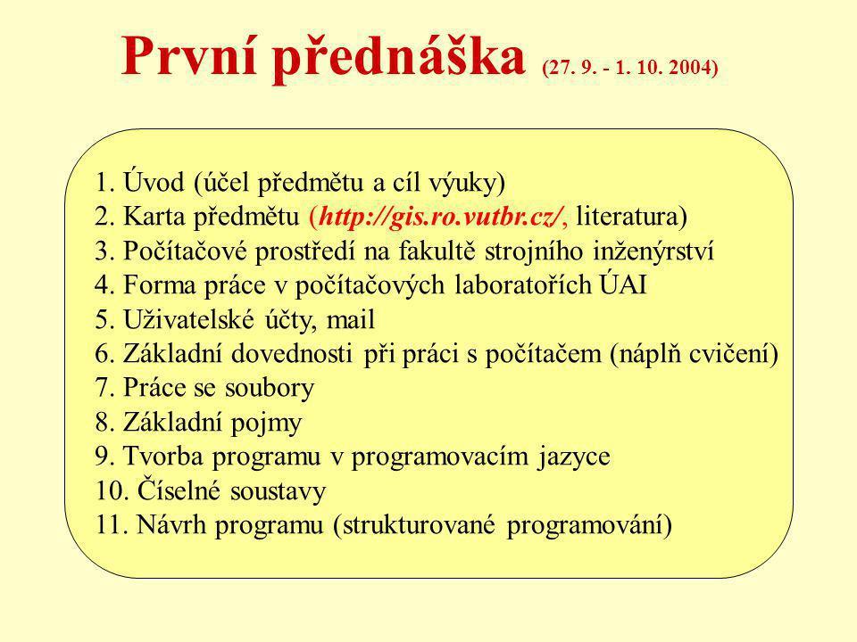 První přednáška (27. 9. - 1. 10. 2004) 1. Úvod (účel předmětu a cíl výuky) 2.