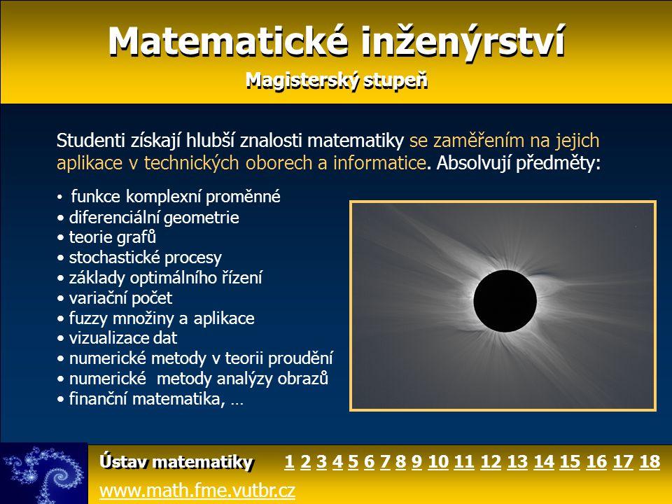Matematické inženýrství Magisterský stupeň Matematické inženýrství Magisterský stupeň www.math.fme.vutbr.cz Ústav matematiky Studenti získají hlubší z
