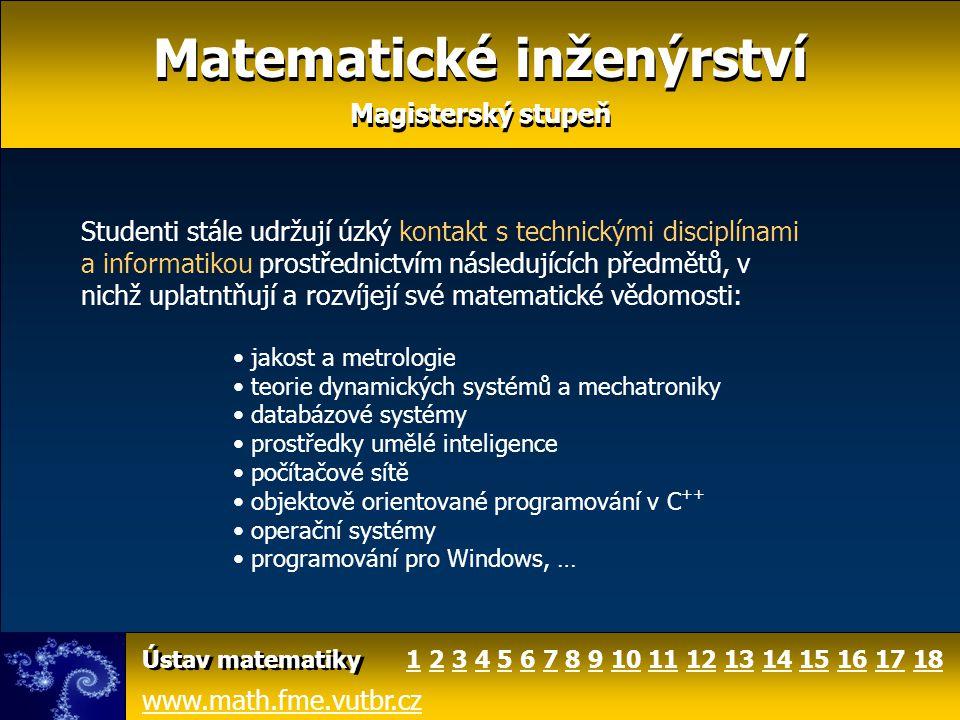 Matematické inženýrství Magisterský stupeň Matematické inženýrství Magisterský stupeň Studenti stále udržují úzký kontakt s technickými disciplínami a