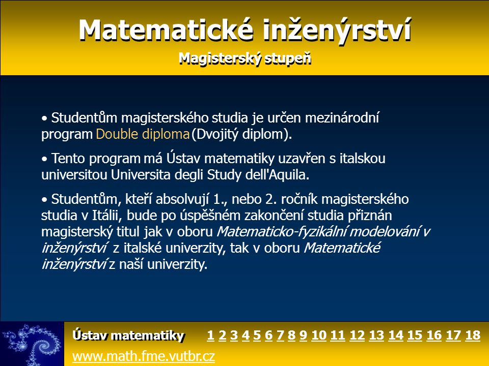 www.math.fme.vutbr.cz Ústav matematiky 1 Studentům magisterského studia je určen mezinárodní program Double diploma (Dvojitý diplom). Tento program má