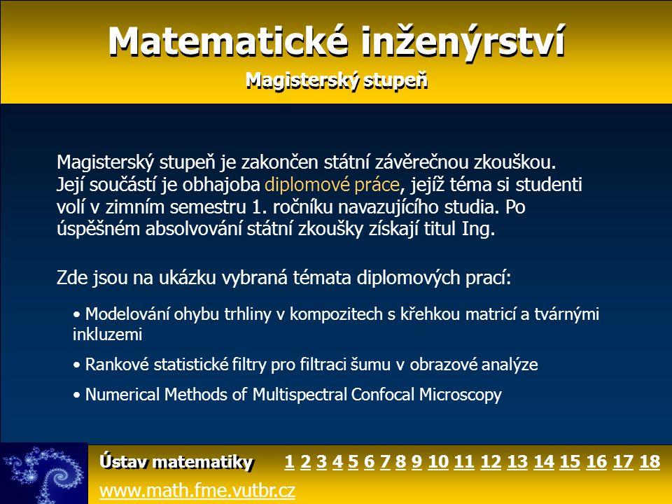 Matematické inženýrství Magisterský stupeň Matematické inženýrství Magisterský stupeň www.math.fme.vutbr.cz Ústav matematiky Magisterský stupeň je zak