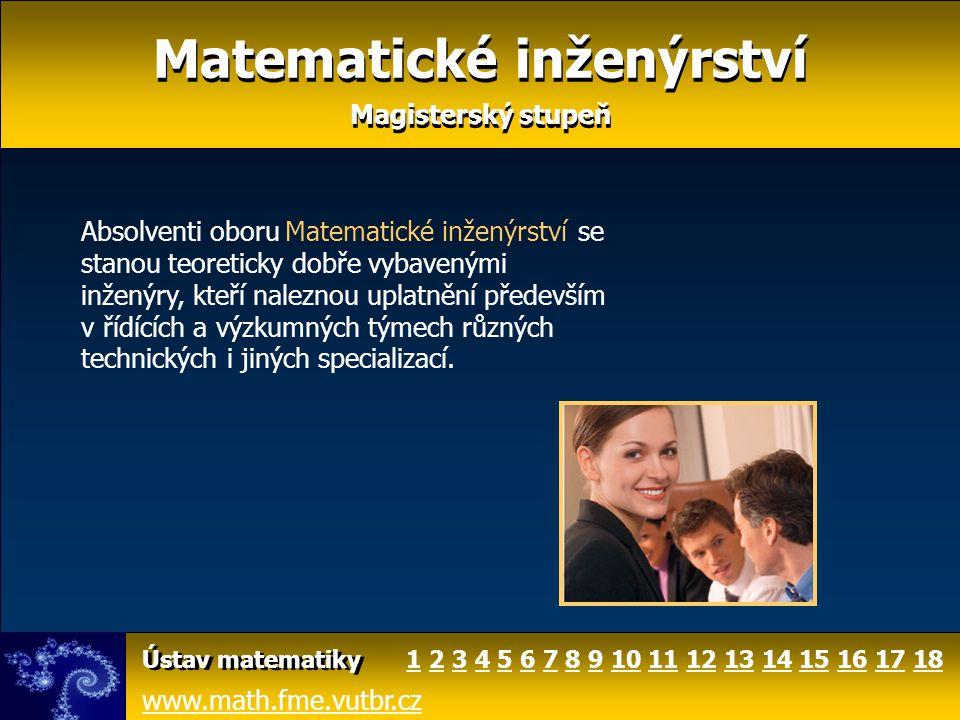 Matematické inženýrství Magisterský stupeň Matematické inženýrství Magisterský stupeň Absolventi oboru se stanou teoreticky dobře vybavenými inženýry,