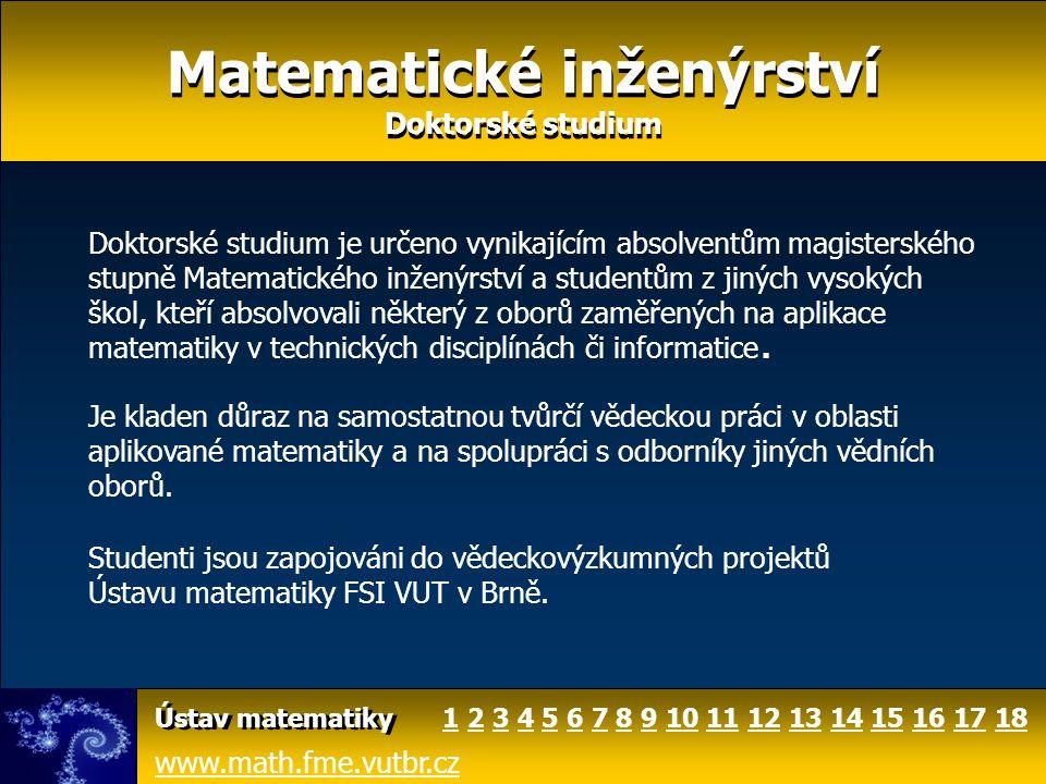 Matematické inženýrství Doktorské studium Matematické inženýrství Doktorské studium Doktorské studium je určeno vynikajícím absolventům magisterského