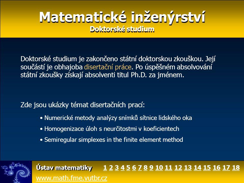 www.math.fme.vutbr.cz Ústav matematiky Matematické inženýrství Doktorské studium Matematické inženýrství Doktorské studium Doktorské studium je zakonč