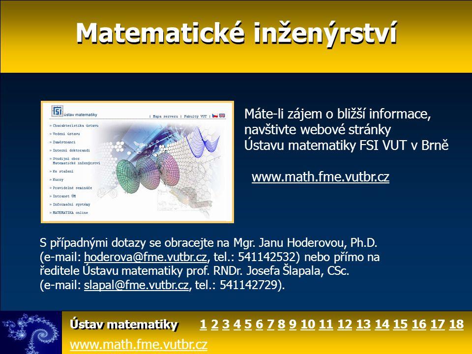 Matematické inženýrství www.math.fme.vutbr.cz Ústav matematiky Máte-li zájem o bližší informace, navštivte webové stránky Ústavu matematiky FSI VUT v