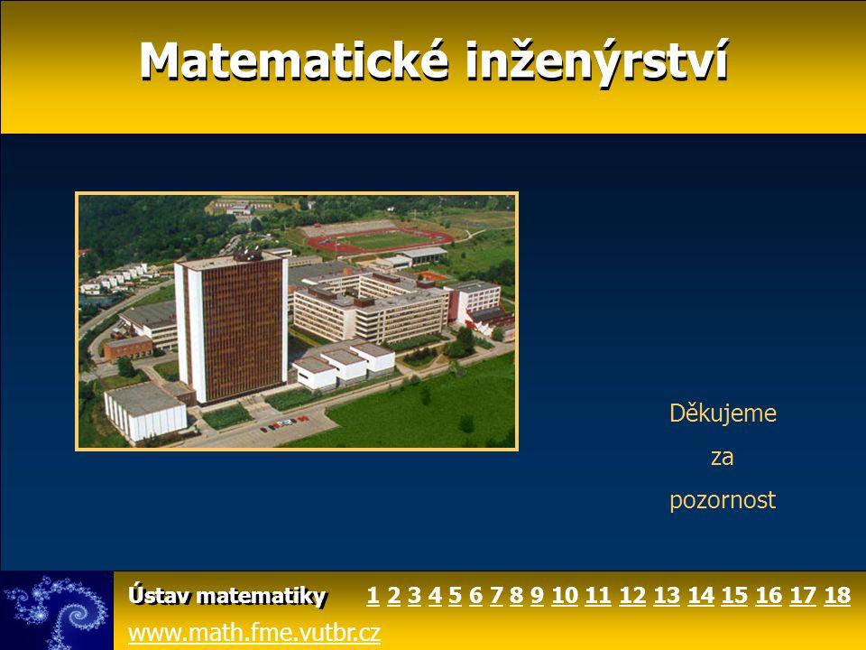 Matematické inženýrství www.math.fme.vutbr.cz Ústav matematiky Děkujeme za pozornost 1246810111214141515357913131616171718