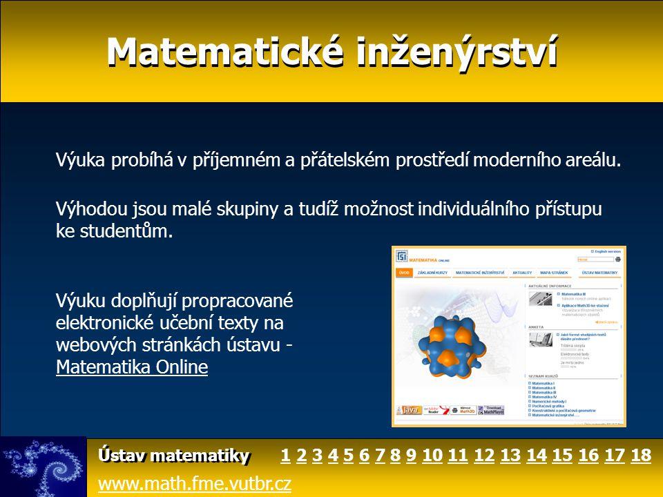 Matematické inženýrství www.math.fme.vutbr.cz Ústav matematiky Výuka probíhá v příjemném a přátelském prostředí moderního areálu. Výhodou jsou malé sk