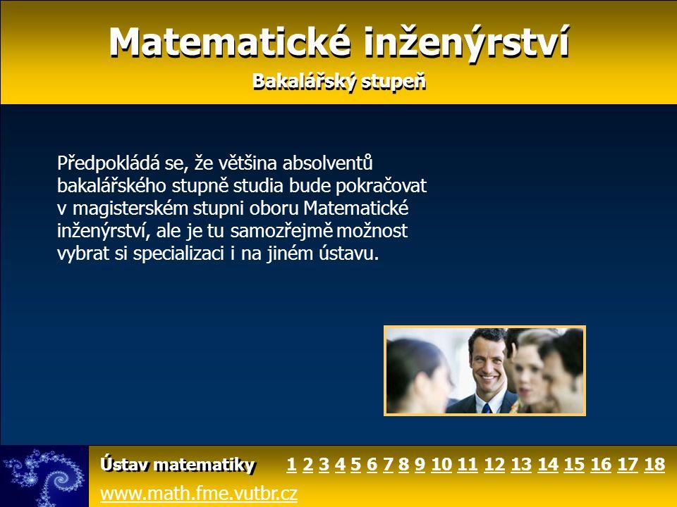 Matematické inženýrství Magisterský stupeň Matematické inženýrství Magisterský stupeň www.math.fme.vutbr.cz Ústav matematiky Studenti získají hlubší znalosti matematiky se zaměřením na jejich aplikace v technických oborech a informatice.