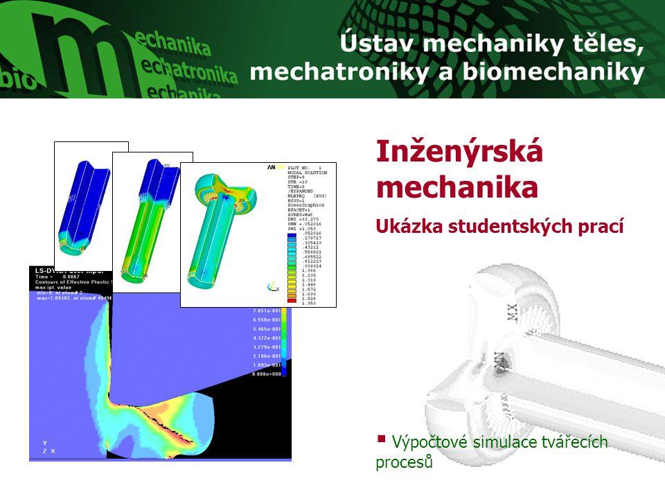  Výpočtové simulace tvářecích procesů Inženýrská mechanika Ukázka studentských prací