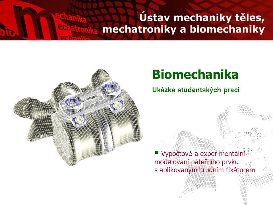Biomechanika Ukázka studentských prací  Výpočtové a experimentální modelování páteřního prvku s aplikovaným hrudním fixátorem