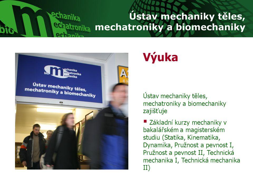 Výuka Ústav mechaniky těles, mechatroniky a biomechaniky zajišťuje  Základní kurzy mechaniky v bakalářském a magisterském studiu (Statika, Kinematika