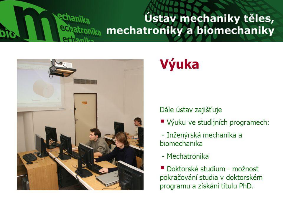 Výuka Dále ústav zajišťuje  Výuku ve studijních programech: - Inženýrská mechanika a biomechanika - Mechatronika  Doktorské studium - možnost pokračování studia v doktorském programu a získání titulu PhD.