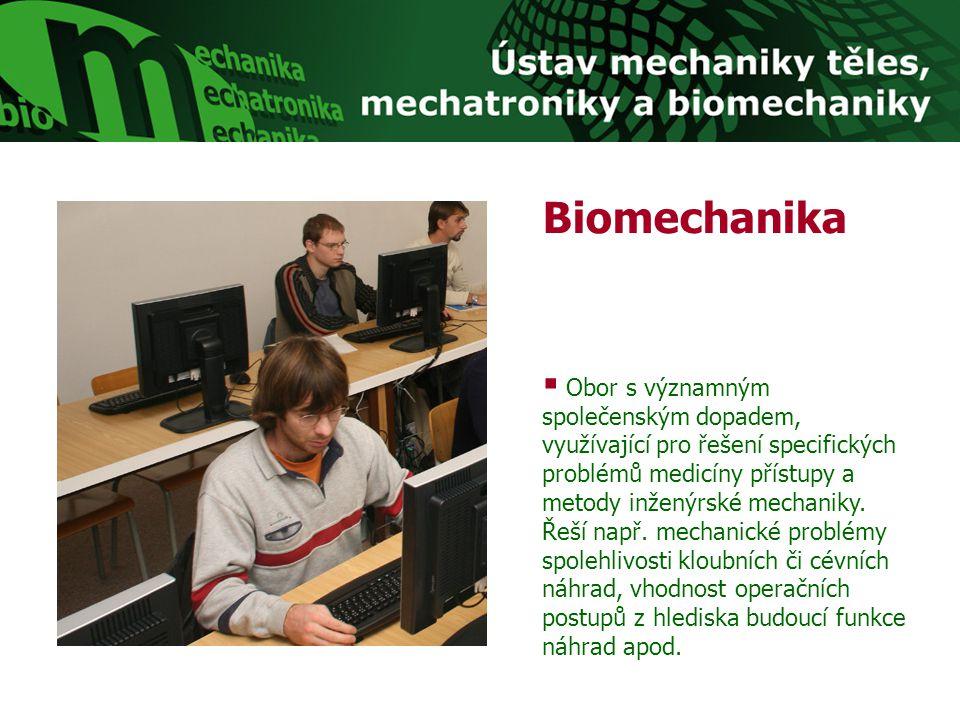 Biomechanika  Obor s významným společenským dopadem, využívající pro řešení specifických problémů medicíny přístupy a metody inženýrské mechaniky. Ře