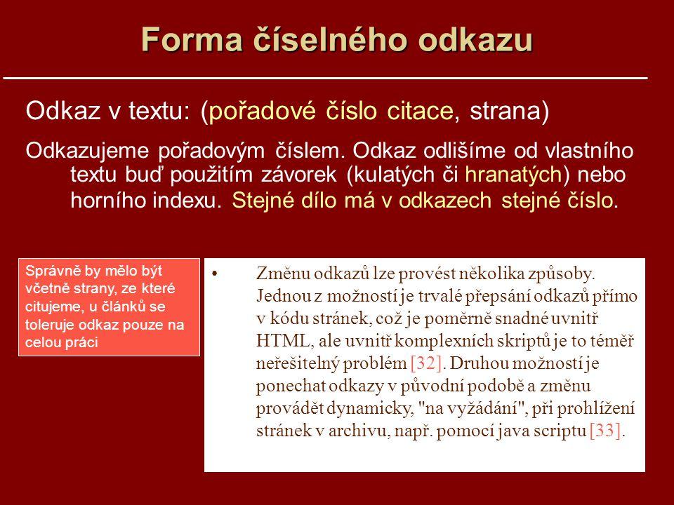 Forma číselného odkazu Odkaz v textu: (pořadové číslo citace, strana) Odkazujeme pořadovým číslem.