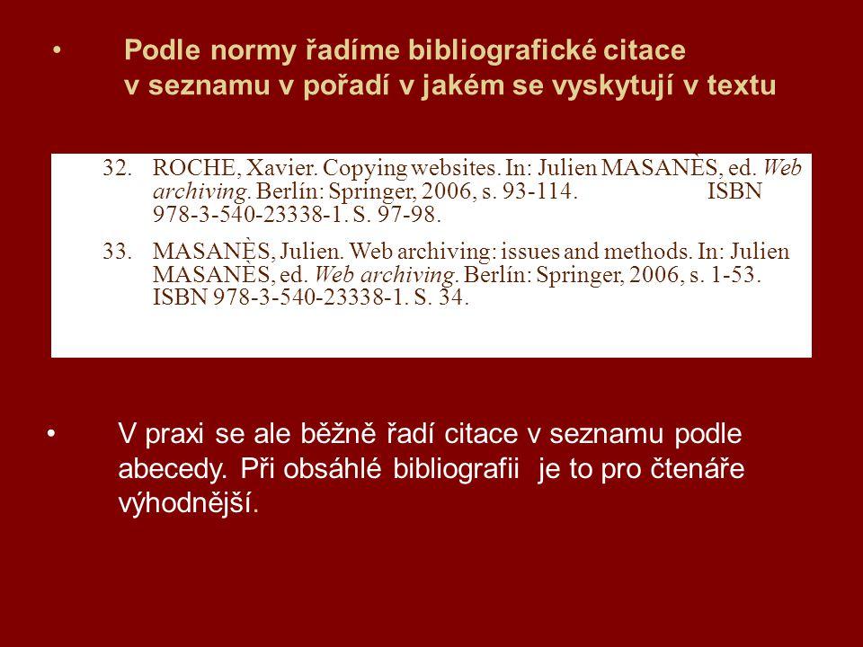 Podle normy řadíme bibliografické citace v seznamu v pořadí v jakém se vyskytují v textu 32.ROCHE, Xavier.